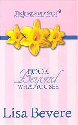 Look Beyond What You See (Inner Beauty) by Lisa Bevere (2002-03-02)