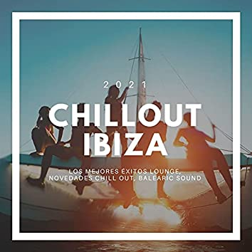 Chillout Ibiza 2021: Los Mejores Éxitos Lounge, Novedades Chill Out, Balearic Sound