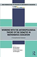 Working with the Anthropological Theory of the Didactic in Mathematics Education (European Research in Mathematics Education)