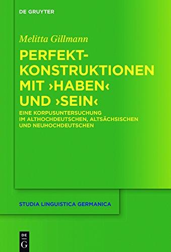 Perfektkonstruktionen mit ›haben‹ und ›sein‹: Eine Korpusuntersuchung im Althochdeutschen, Altsächsischen und Neuhochdeutschen (Studia Linguistica Germanica 128)