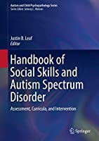 Handbook of Social Skills and Autism Spectrum Disorder: Assessment, Curricula, and Intervention (Autism and Child Psychopathology Series)