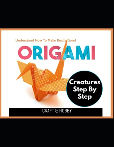 Understand How To Make Really Good Origami Creatures Step By Step