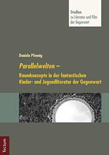 Parallelwelten: Raumkonzepte in der fantastischen Kinder- und Jugendliteratur der Gegenwart (Studien zu Literatur und Film der Gegenwart)