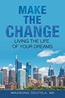 Make the Change: Living the Life of Your Dreams