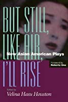 But Still, Like Air, I'll Rise: New Asian American Plays (Asian American History and Culture)