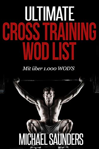 Ultimate Cross Training WOD List: Mit mehr als 1.000 WOD'S