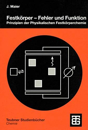 Festkörper - Fehler und Funktion: Prinzipien der Physikalischen Festkörperchemie (Teubner Studienbücher Chemie) (German Edition)