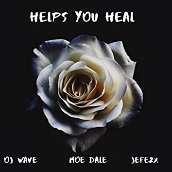 Helps You Heal (feat. OJ Wave & Jefe2x)