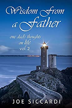Wisdom From a Father Vol. 2: ... one dad's thoughts on life by [Joe Siccardi]