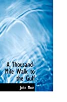 A Thousand-Mile Walk to the Gulf (Bibliolife Reproduction Series)