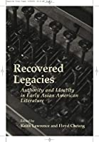 Recovered Legacies: Authority And Identity In Early Asian American Literature (Asian American History & Culture)