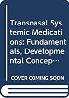 Transnasal Systemic Medications: Fundamentals, Developmental Concepts and Biomedical Assessments 0444424601 Book Cover