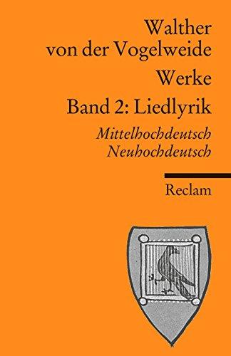 Werke. Gesamtausgabe. Mittelhochdt. /Neuhochdt.: Werke. Gesamtausgabe Band 2: Liedlyrik. Mittelhochdeutsch/Neuhochdeutsch (Reclams Universal-Bibliothek)