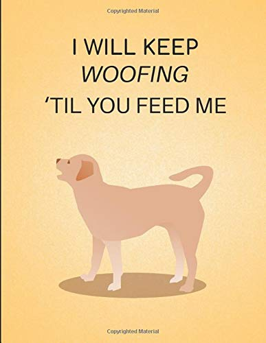 I Will Keep Woofing \'Til You Feed Me: Customized Notebook Pad