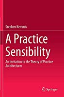 A Practice Sensibility: An Invitation to the Theory of Practice Architectures