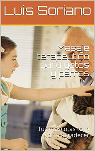 Masaje terapeutico para gatos y perros : Tus mascotas te lo van a agradecer