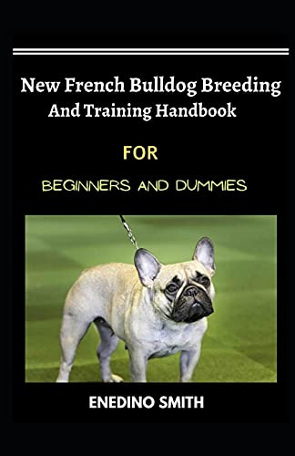 New French Bulldog Breeding And Training Handbook For Beginners And Dummies