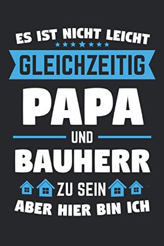 Es ist nicht leicht gleichzeitig Papa und Bauherr zu sein aber hier bin ich: Bauherr Papa & Bauherren Notizbuch 6' x 9' Richtfest Geschenk für & hausbau
