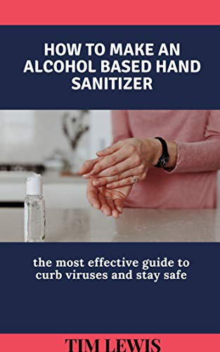 How to make an alcohol based hand sanitizer: The most effective guide to curb viruses and stay safe