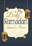 My Daily Ramadan Planner & Journal: 30 Days Ramadan Logbook to Record Quran Reading, Acts of Kindness and Gratitude with Daily Prayer Tracker. Meal ... Prompts Ramadan Gift for Men Women Kids.