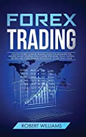 Forex Trading: Follow the Best Ultimate Trading Guide for Beginners for Making Money Starting Today! Learn Strategies, Tools, Tactics, Secrets and Forex Trading Psychology in Less than 7 Days