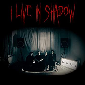 I Live in Shadow