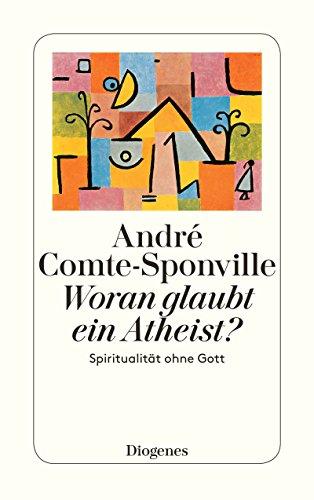 Woran glaubt ein Atheist?: Spiritualität ohne Gott (detebe)