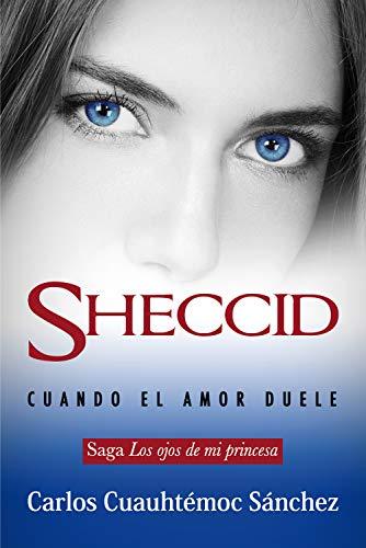 Sheccid Cuando El Amor Duele Los Ojos De Mi Princesa Nº 4 Ebook Sánchez Carlos Cuauhtémoc Mx Tienda Kindle
