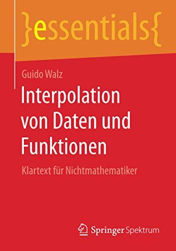 Interpolation von Daten und Funktionen: Klartext für Nichtmathematiker (essentials)