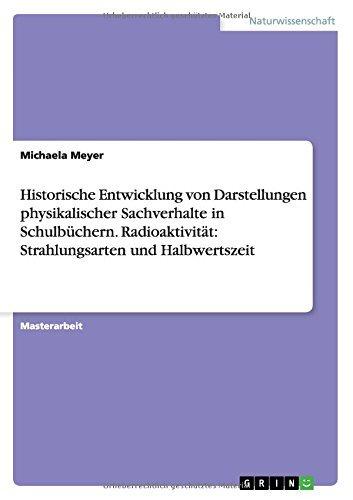 Historische Entwicklung von Darstellungen physikalischer Sachverhalte in Schulb??chern.Radioaktivit??t: Strahlungsarten und Halbwertszeit by Michaela Meyer (2015-10-02)