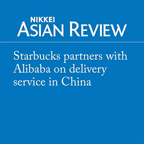 『Starbucks partners with Alibaba on delivery service in China』のカバーアート