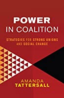 Power in Coalition: Strategies for strong unions and social change