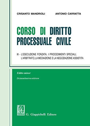 Corso di diritto processuale civile. Ediz. minore. L' esecuzione forzata, i procedimenti speciali, l'arbitrato, la mediazione e la negoziazione assistita (Vol. 3)