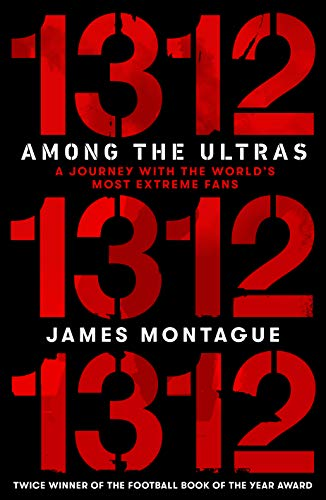 1312: Among the Ultras: A journey with the world's most extreme fans (English Edition)
