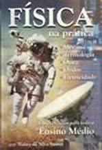 Física na Prática - Mecânica,Termologia,Ótica,Ondas,Eletricidade - em exercícios para todo o Ensino Médio de Walter da Silva Santos pela WSS (2007)