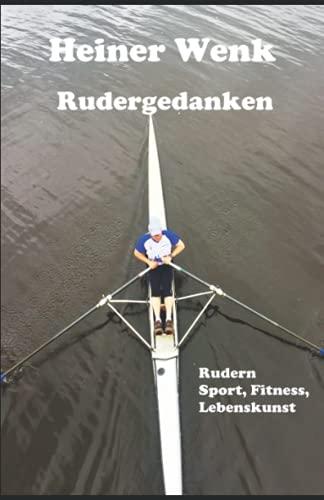 Rudergedanken: Rudern Sport, Fitness, Lebenskunst