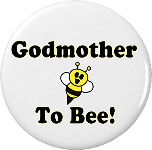 """Godmother To Bee! 1.25"""" Pinback Button Pin Be Cute Love Bumble New Baby Wedding"""