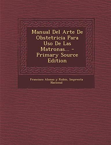 Manual Del Arte De Obstetricia Para Uso De Las Matronas...