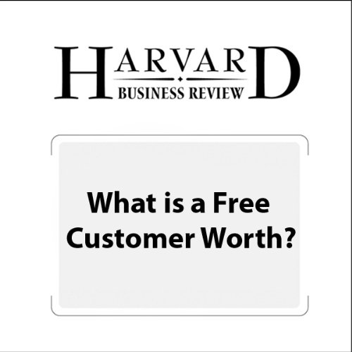 What Is a Free Customer Worth? (Harvard Business Review) audiobook cover art