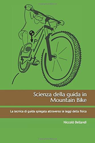 Scienza della guida in Mountain Bike: La tecnica di guida spiegata attraverso le leggi della fisica