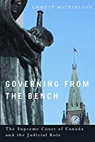 Governing from the Bench: The Supreme Court of Canada and the Judicial Role (Law and Society Series)