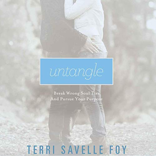 Untangle: Break Wrong Soul Ties and Pursue Your Purpose cover art