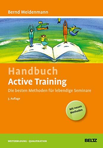 Handbuch Active Training: Die besten Methoden für lebendige Seminare (Beltz Weiterbildung)
