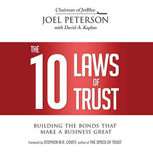 The 10 Laws of Trust Audiobook By Joel Peterson, David A. Kaplan, Stephen M. R. Covey - foreword cover art