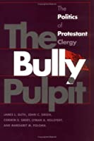 The Bully Pulpit: The Politics of Protestant Clergy (Studies in Government and Public Policy)