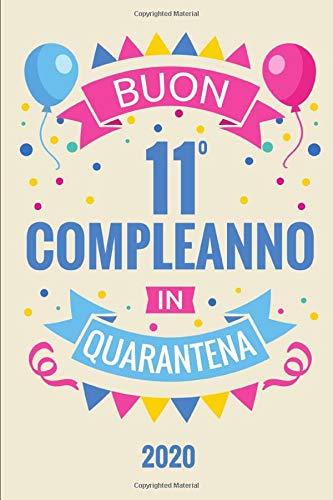 Buon 11 Compleanno In Quarantena: Diario Agenda Regalo Compleanno 11 Anni | Dimensioni 15,24 x 22,86 cm | 110 Pagine
