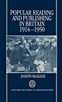 Popular Reading and Publishing in Britain, 1914-1950 (Oxford Historical Monographs)
