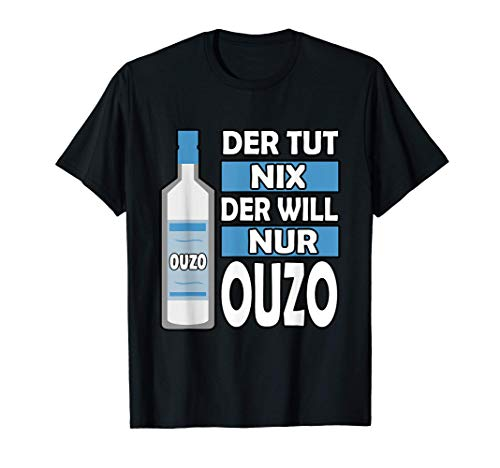 Der tut nix der will nur Ouzo Alkohol Griechen Geschenkidee T-Shirt