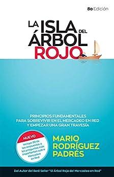 La Isla del Árbol Rojo: Principios Fundamentales para Sobrevivir en El Mercadeo en Red y Empezar Una Gran Travesía de [Mario Rodríguez Padrés]