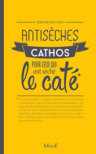 Antisèches cathos pour ceux qui ont séché le caté (Culture religieuse) (French Edition)